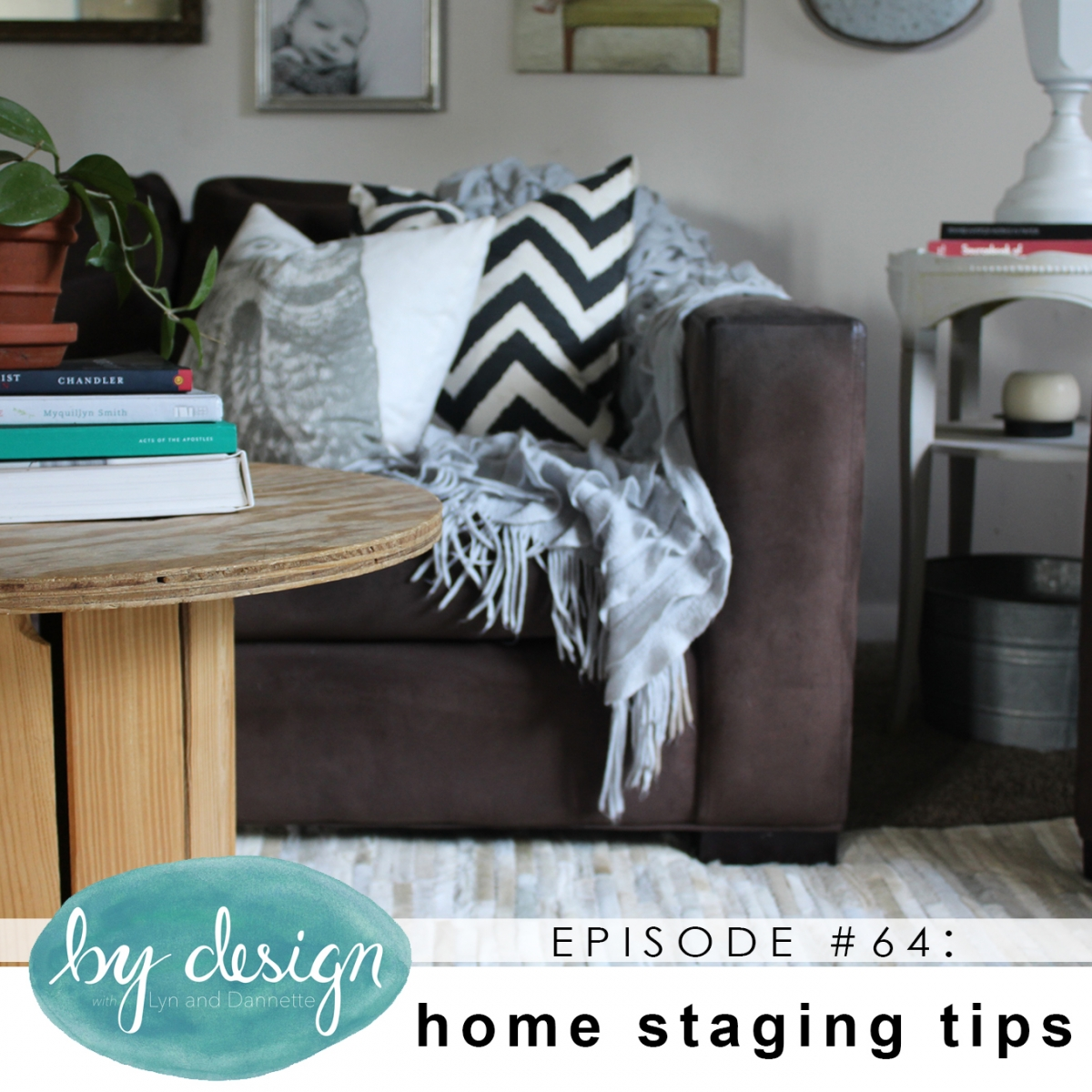 By Design Episode 64 Home Staging Tips By Design